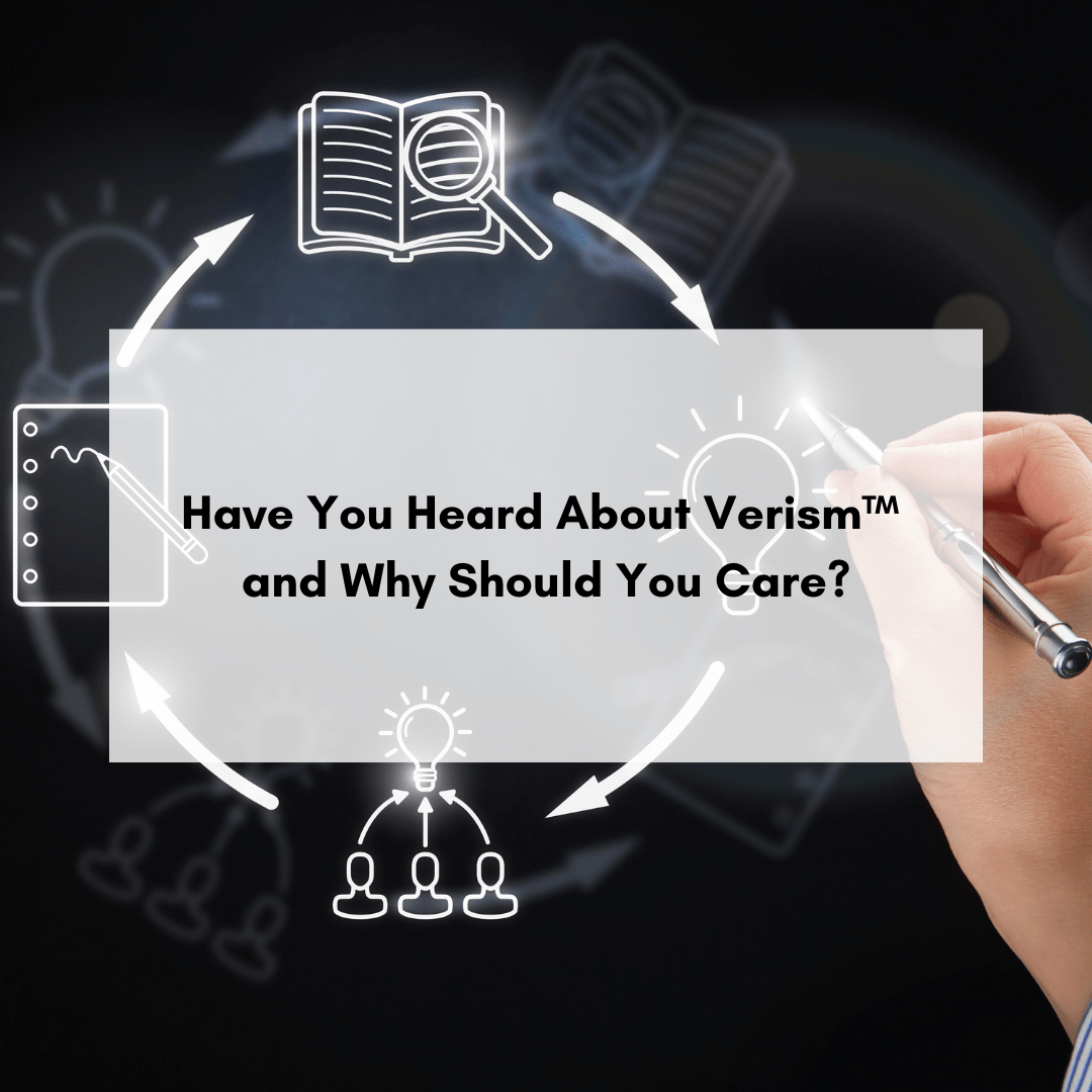 Have You Heard About Verism™ And Why Should You Care?