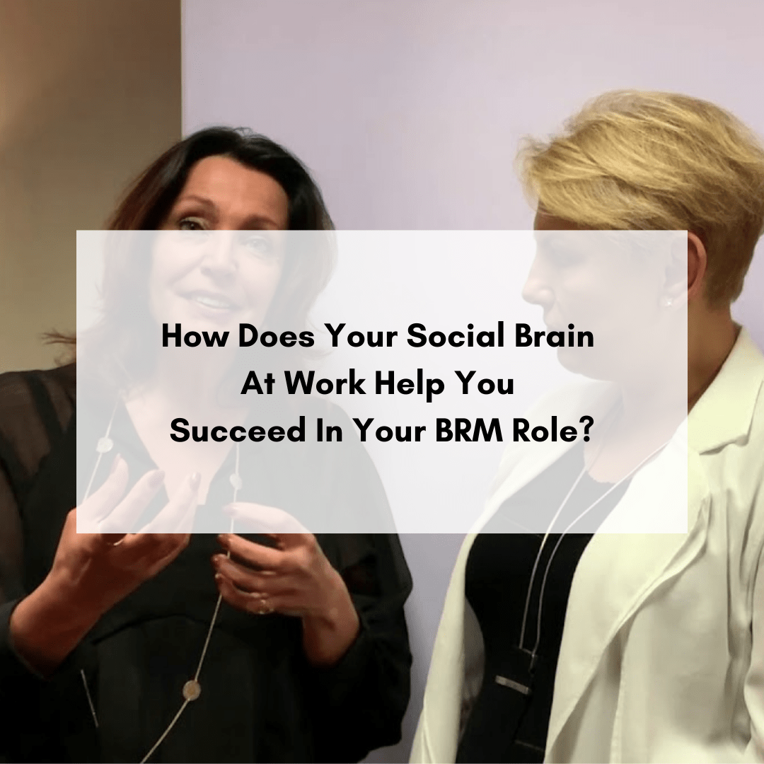 How Does Your Social Brain At Work Help You Succeed In Your BRM Role?