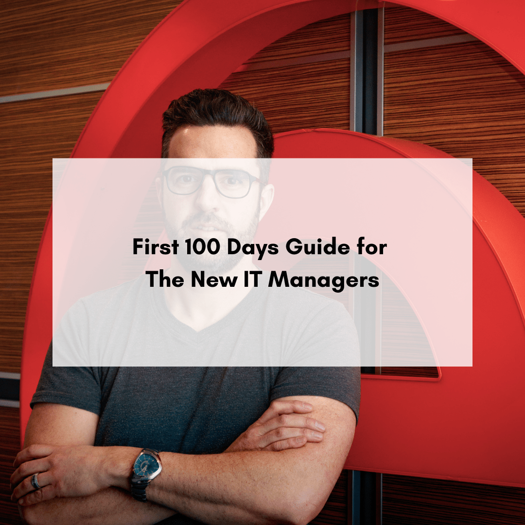 First 100 Days Guide For The New IT Managers