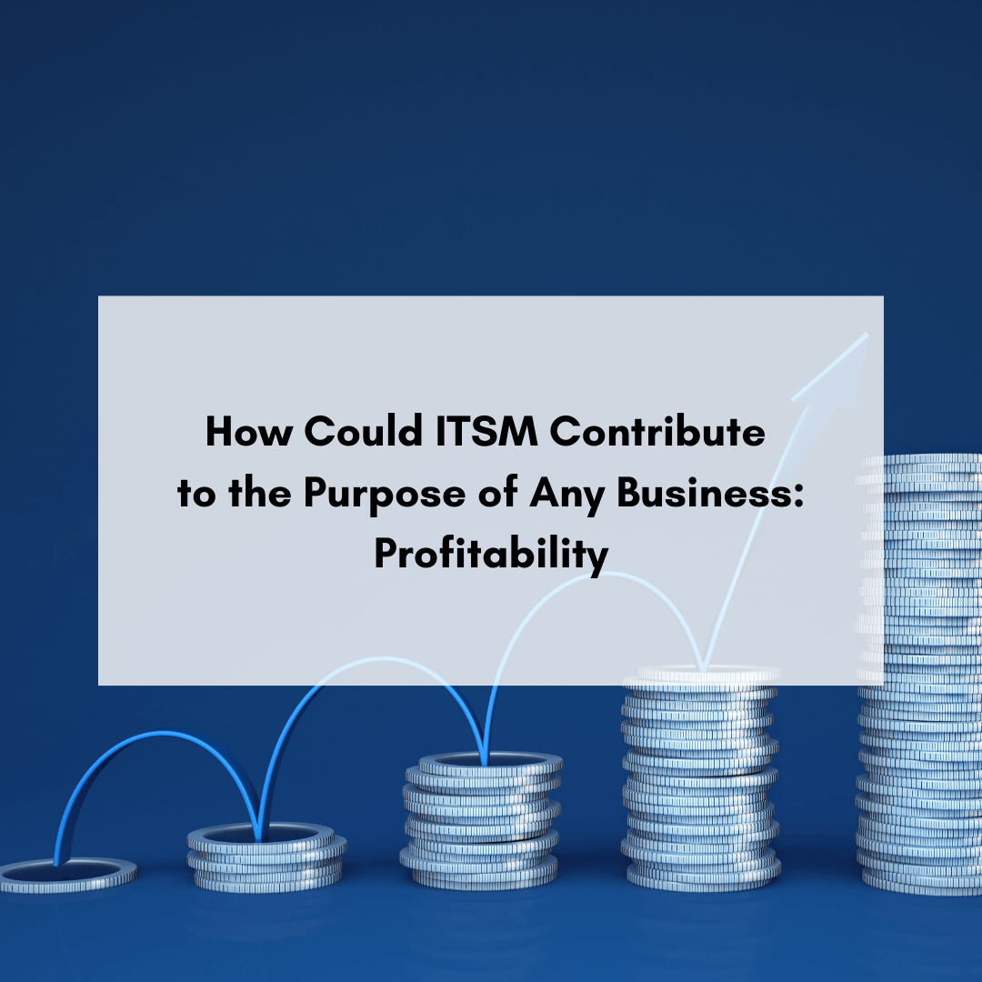 How Could ITSM Contribute To The Purpose Of Any Business: Profitability