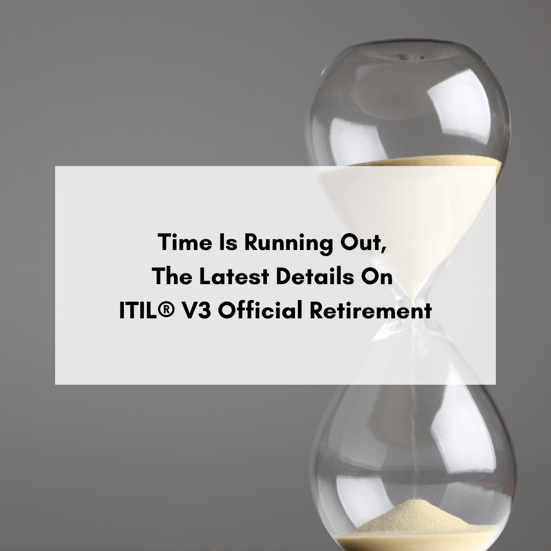 Time Is Running Out, The Latest Details On ITIL® V3 Official Retirement