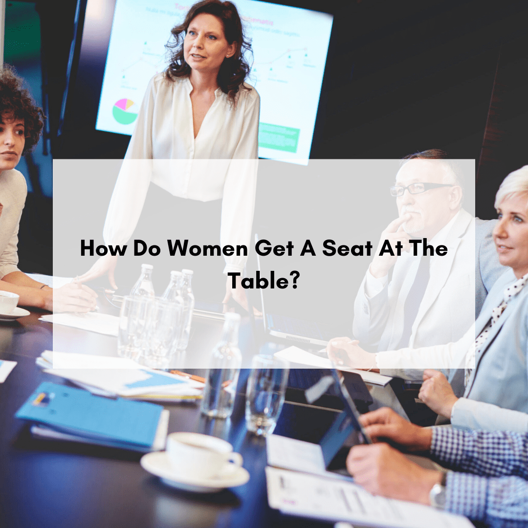 How Do Women Get A Seat At The Table?