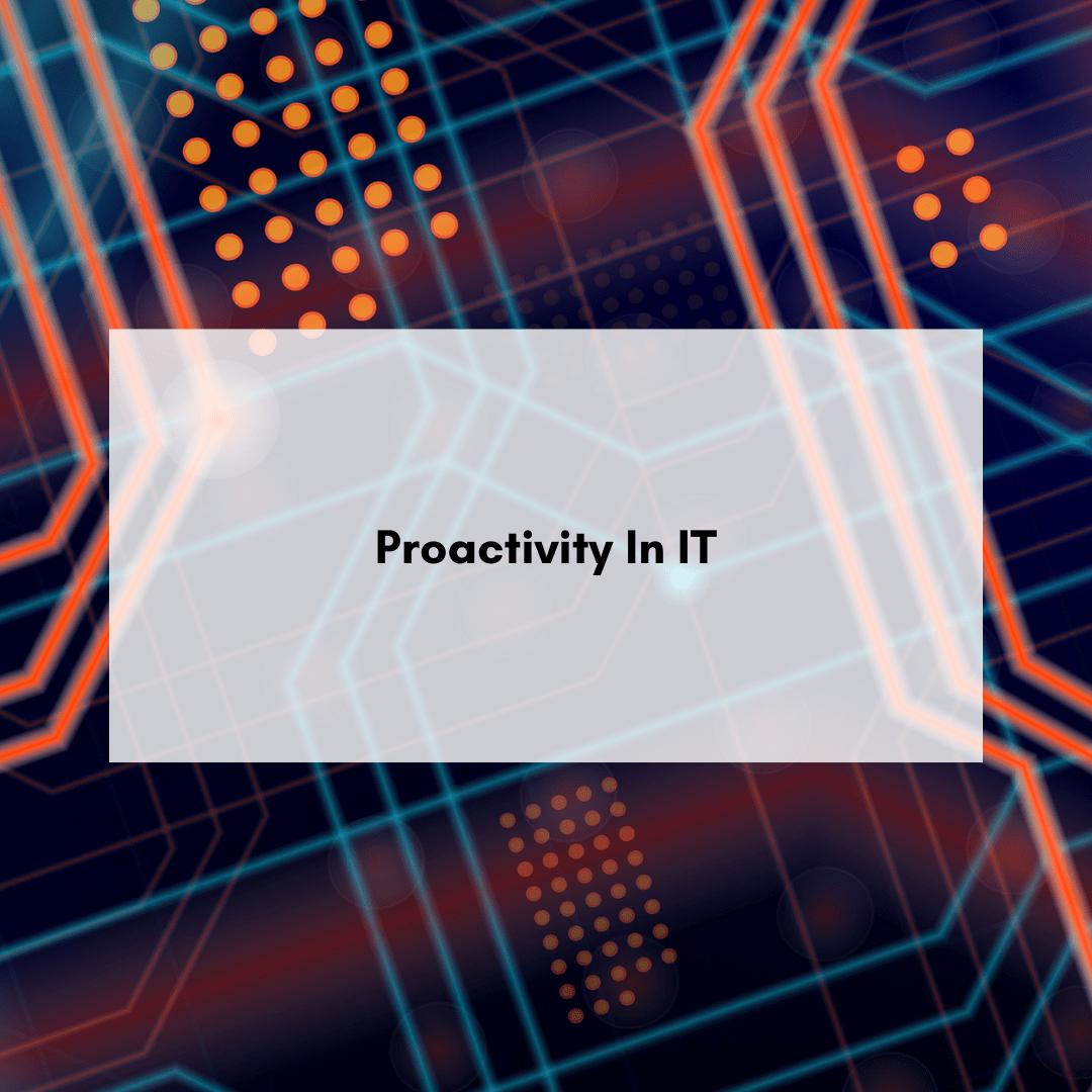 Proactivity In IT