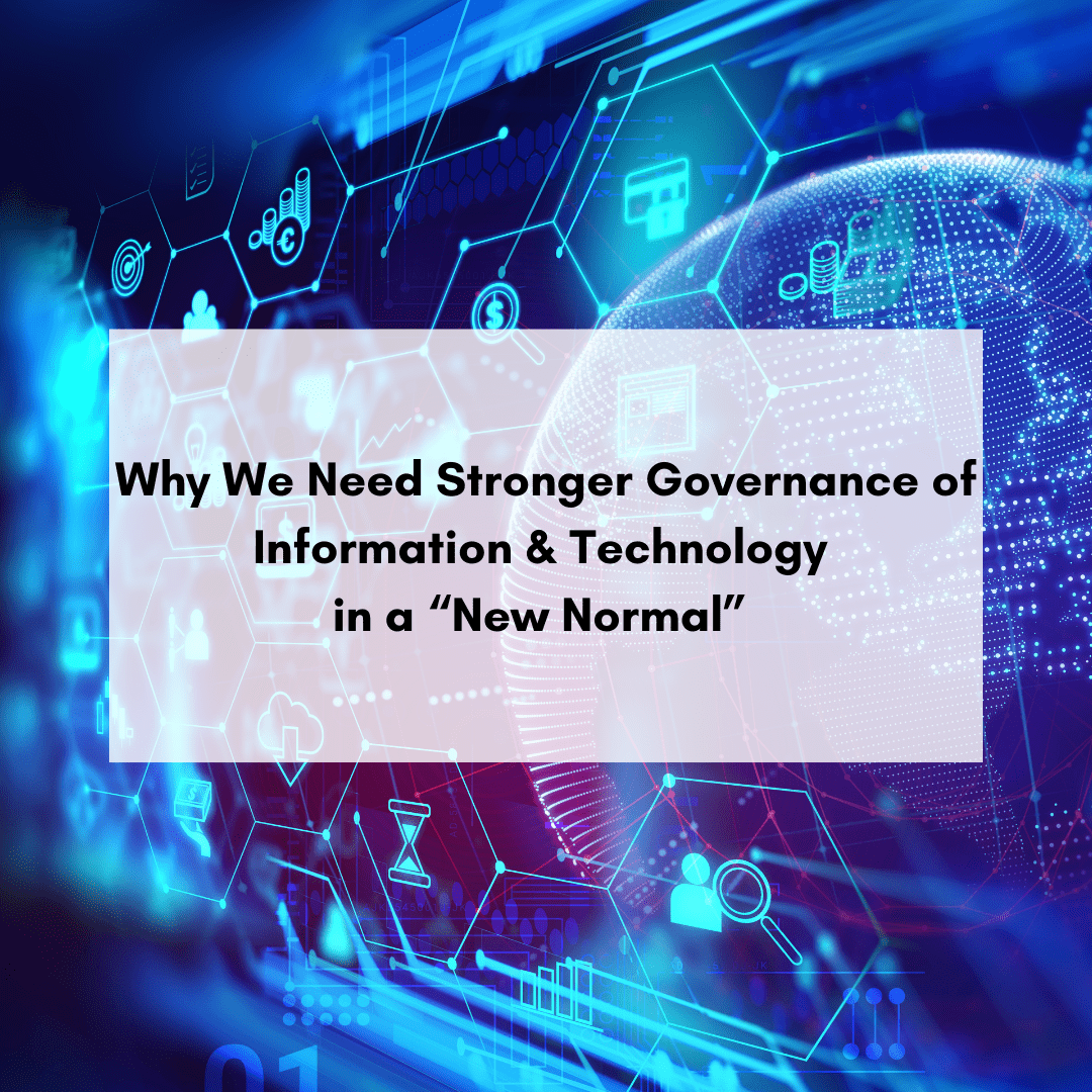 """Why We Need Stronger Governance Of Information & Technology In A """"New Normal"""""""