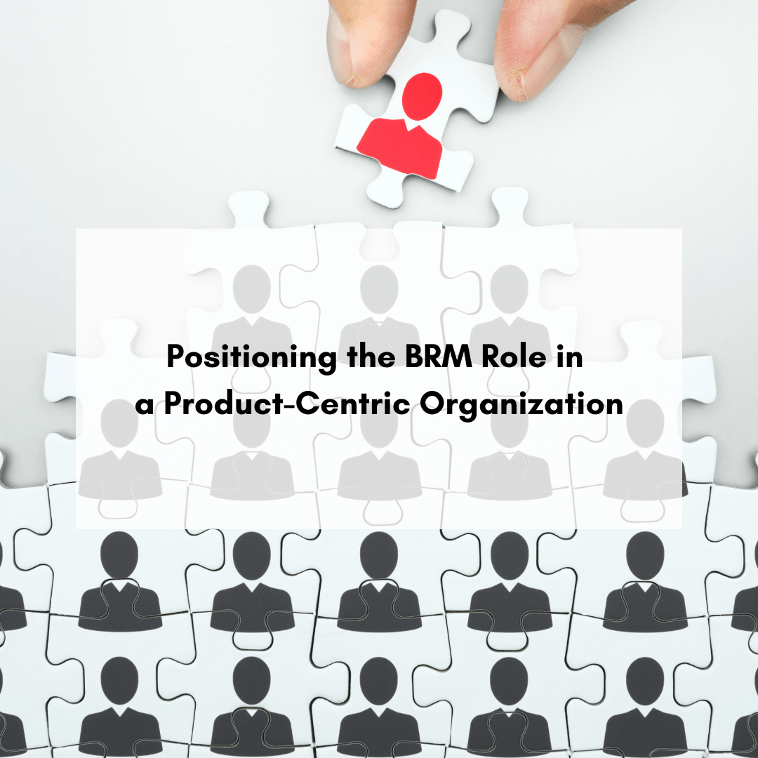 Positioning the BRM Role in a Product-Centric Organization