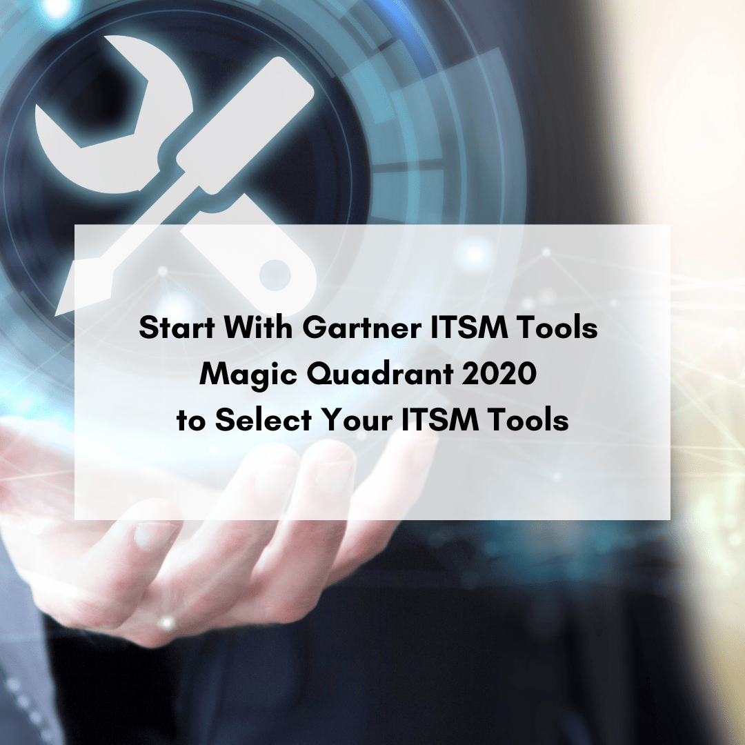 Start With Gartner ITSM Tools Magic Quadrant 2020 to Select Your ITSM Tools