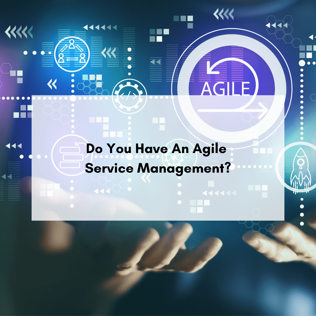 Do You Have An Agile Service Management?