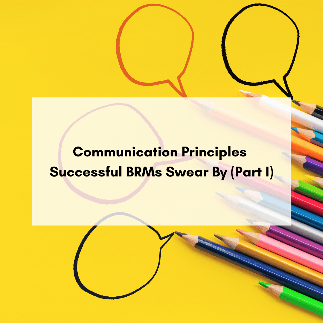 Communication Principles Successful BRMs Swear By (Part I)