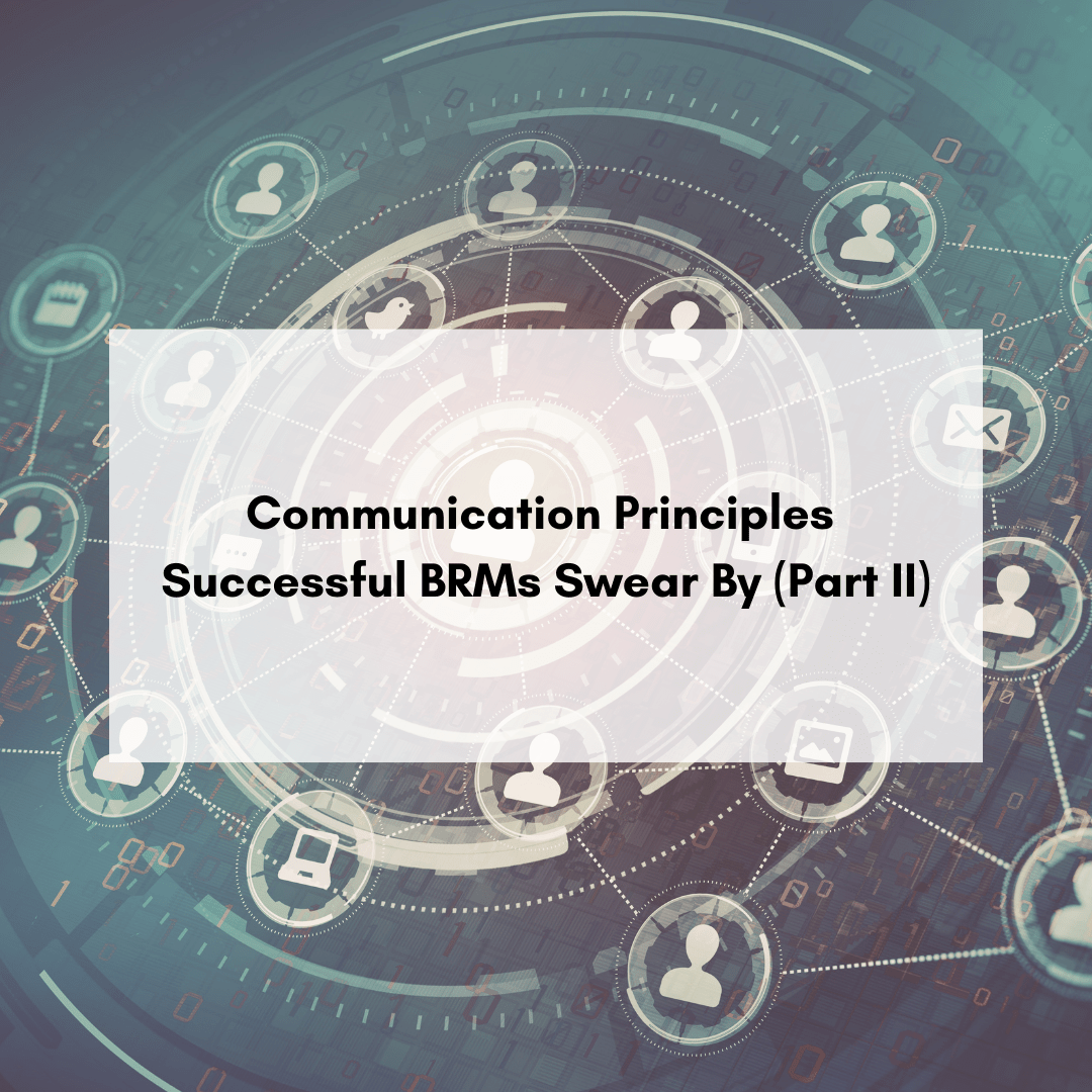 Communication Principles Successful BRMs Swear By (Part II)
