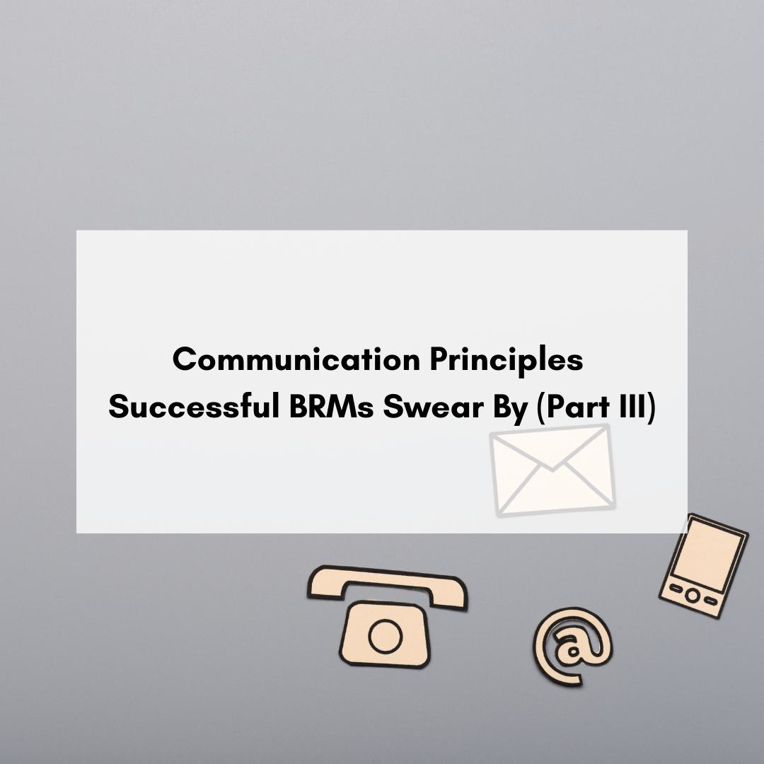 Communication Principles Successful BRMs Swear By (Part III)