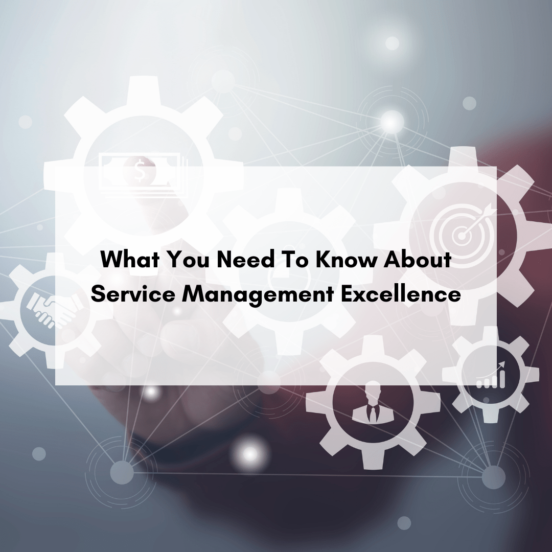 What You Need To Know About Service Management Excellence
