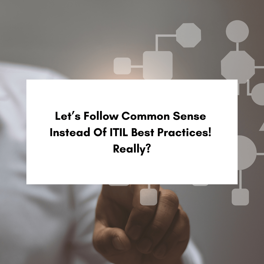 Let's Follow Common Sense Instead Of ITIL Best Practices! Really?