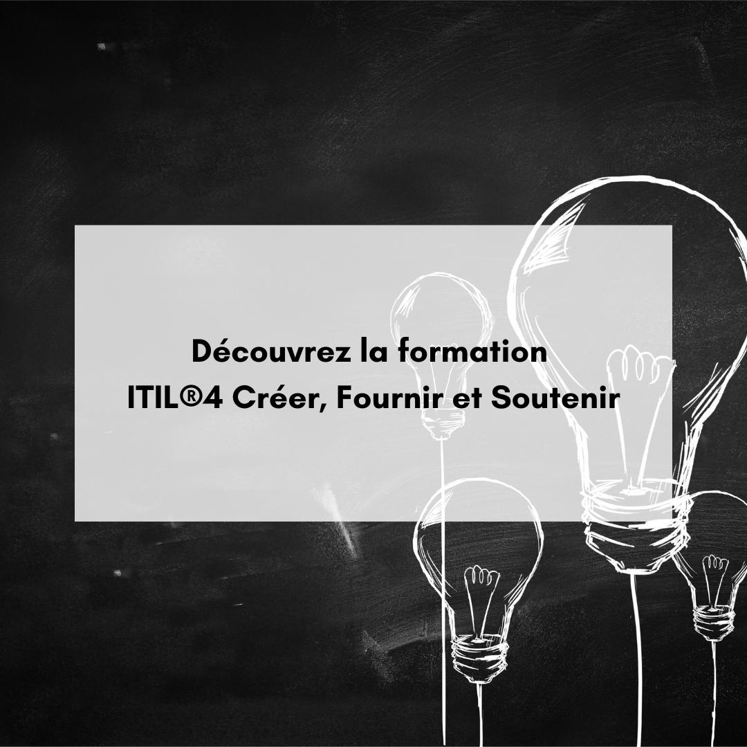 Découvrez la formation ITIL®4 Créer, Fournir et Soutenir