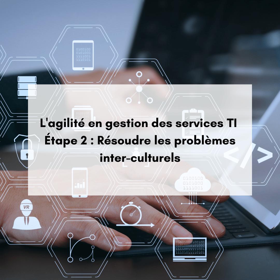 L'agilité en gestion des services informatiques – Étape 2 : Résoudre les problèmes inter-culturels