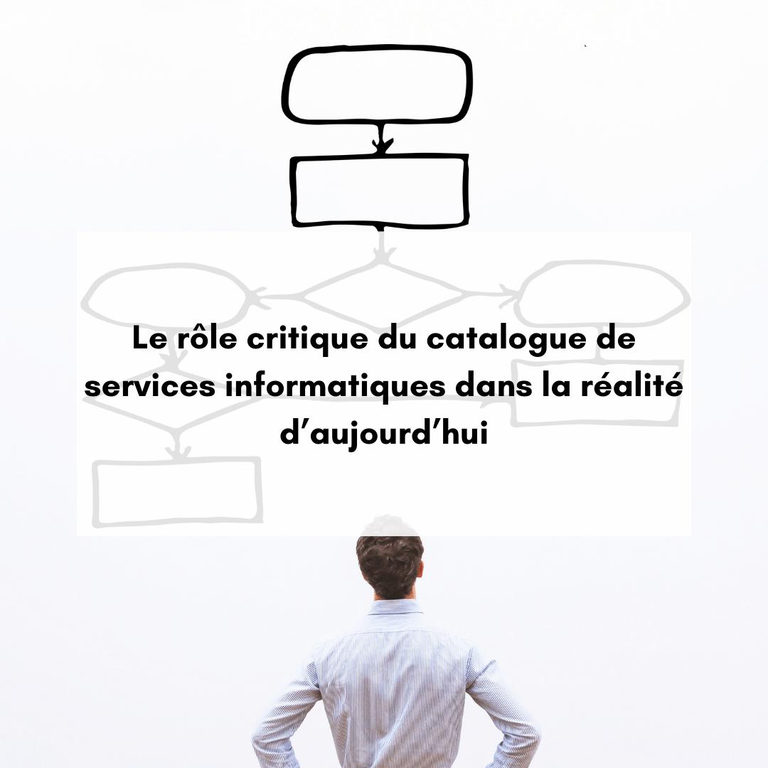 Le rôle critique du catalogue de services informatiques dans la réalité d'aujourd'hui