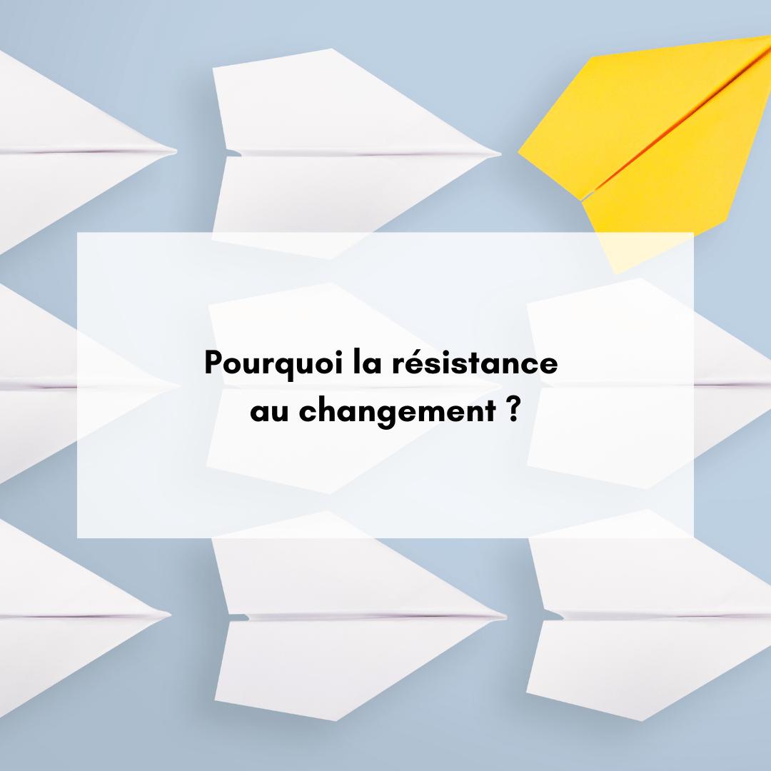 Pourquoi la résistance au changement ?