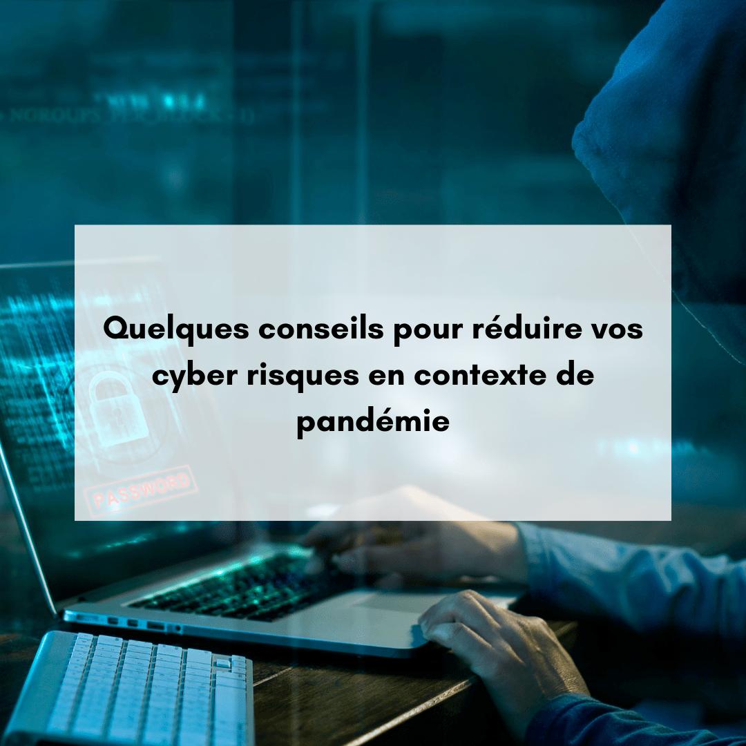 Quelques conseils pour réduire vos cyber risques en contexte de pandémie